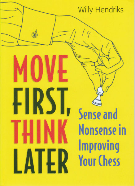 Move First, Think Later: Sense and Nonsense in Improving Your Chess - download book