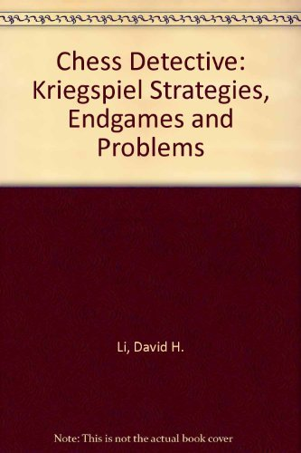 Chess Detective: Kriegspiel Strategies, Endgames and Problems - download book