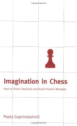 Imagination in Chess: How to Think Creatively and Avoid Foolish Mistakes - Download book