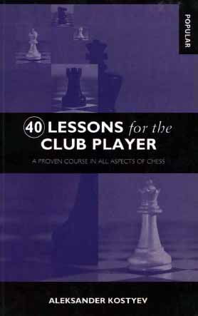 40 Lessons for the Club Player: A Proven Course in All Aspects of Chess