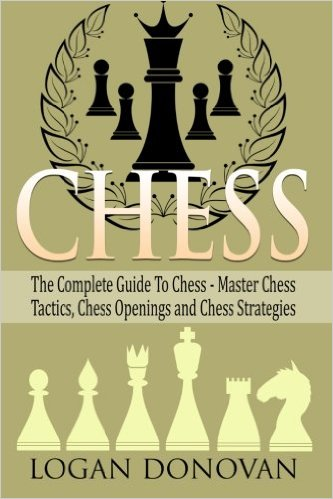 The Complete Guide To Chess - Master: Chess Tactics, Chess Openings and Chess Strategies - free download book