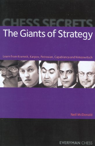 Chess Secrets: The Giants of Strategy: Learn From Kramnik, Karpov, Petrosian, Capablanca And Nimzowitsch
