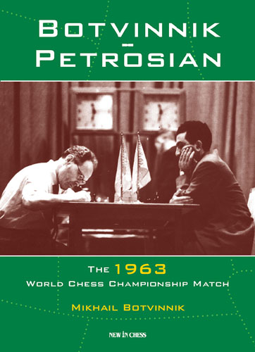 Botvinnik - Petrosian: 1963 World Chess Championship Match