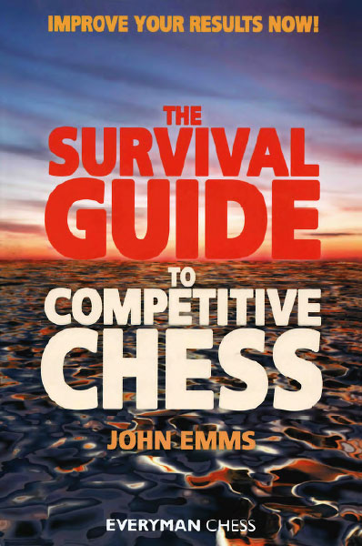 The Survival Guide to Competitive Chess: Improve Your Results Now! - download book