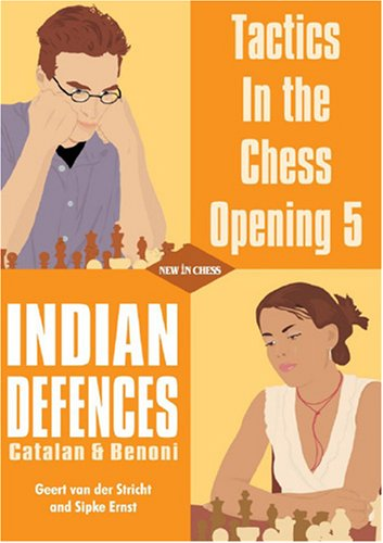 Tactics in the Chess Opening 5: Indian Defences Catalan & Benoni — download book