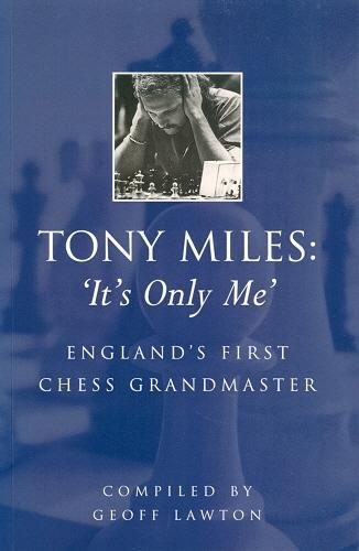 Tony Miles - It's Only Me: England's First Chess Grandmaster — download book