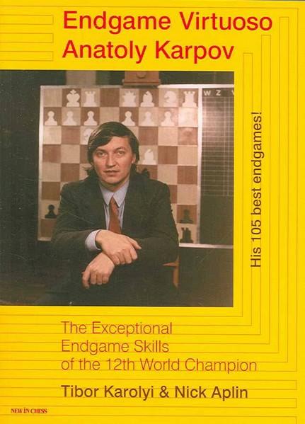 Endgame Virtuoso Anatoly Karpov: The Exceptional Endgame Skills of the 12th World Champion — download book