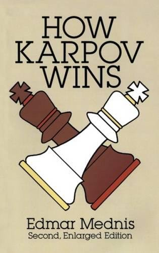 How Karpov Wins: Second, Enlarged Edition