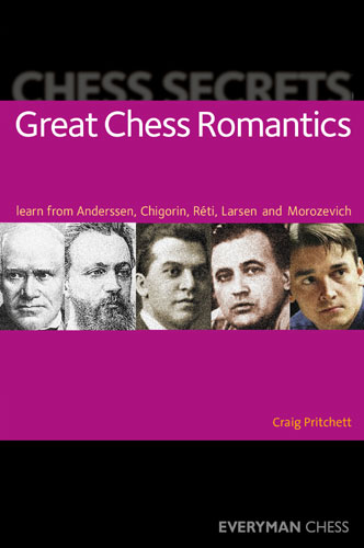 Chess Secrets: Great Chess Romantics: Learn from Anderssen, Chigorin, Reti, Larsen and Morozevich