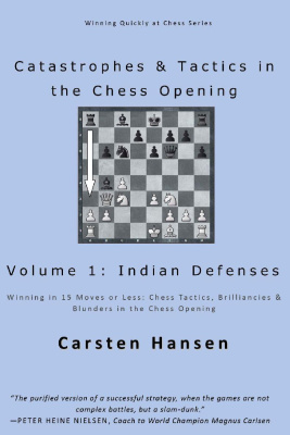 Catastrophes & Tactics in the Chess Opening. Volume 1. Indian Defenses