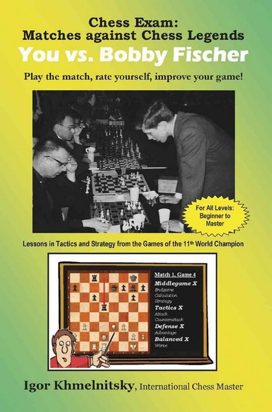 Chess Exam: You vs. Bobby Fischer: Matches Against Chess Legends: Play the Match, Rate Yourself, Improve Your Game!