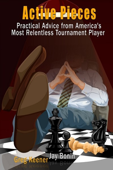 Active Pieces: Practical Advice from America's Most Relentless Tournament Player