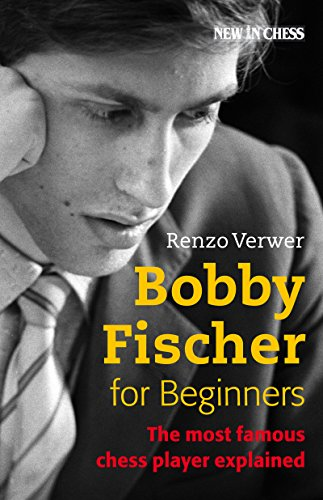 Bobby Fischer for Beginners: Most Famous Chess Player Explained