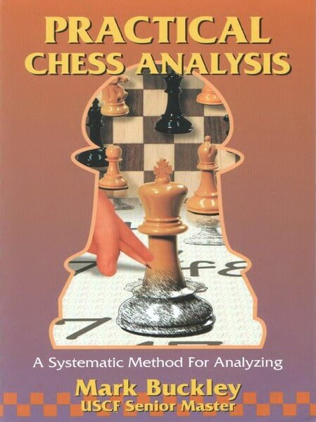 Practical Chess Analysis: A Systematic Method for Analyzing