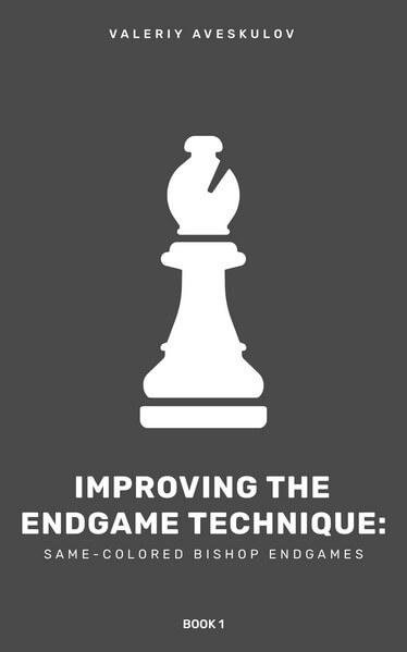 Improving Endgame Technique: Same-Colored Bishop Endgames. Book 1