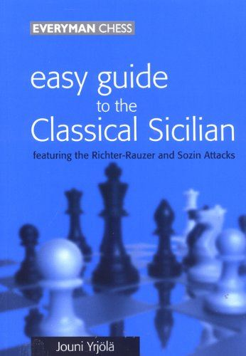 Easy Guide to the Classical Sicilian: Including Richter-Rauzer and Sozin Attacks