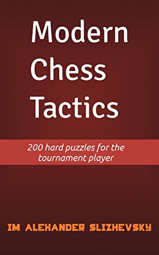 Modern Chess Tactics: 200 hard puzzles for the tournament player