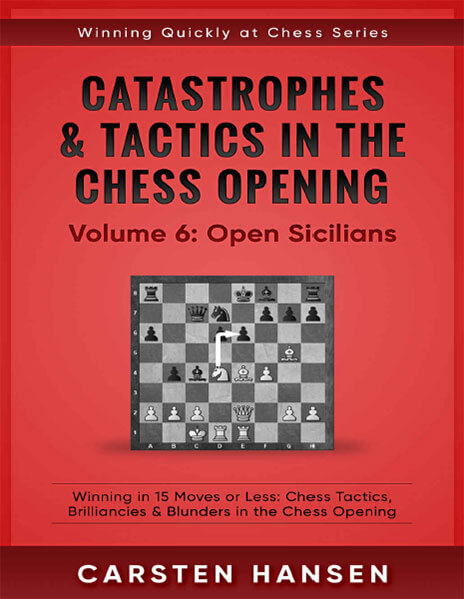 Catastrophes & Tactics in the Chess Opening - Volume 6: Open Sicilians Chess Tactics, Brilliancies & Blunders in the Chess Opening