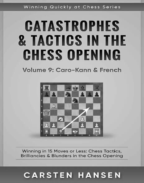 Catastrophes & Tactics in the Chess Opening - Volume 9: Caro-Kann & French