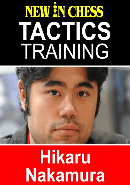 Tactics Training - Hikaru Nakamura: How to improve your Chess with Hikaru Nakamura and become a Chess Tactics Master