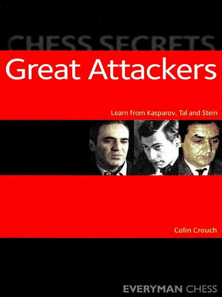 Chess Secrets: Great Attackers: Learn From Kasparov, Tal And Stein