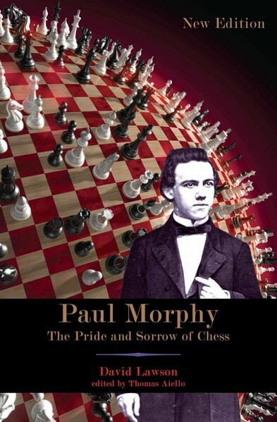 Paul Morphy: Pride and Sorrow of Chess