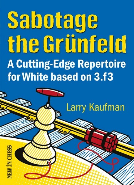 Sabotage the Grunfeld: A Cutting-Edge Repertoire for White based on 3.f3