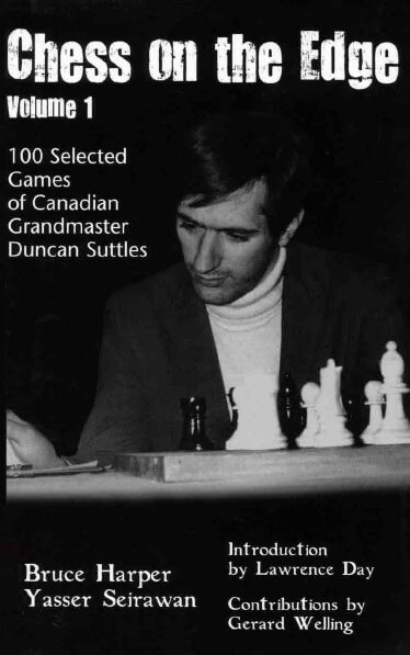 Chess on the Edge, Vol. 1: 100 Selected Games of Canadian Grandmaster Duncan Suttles