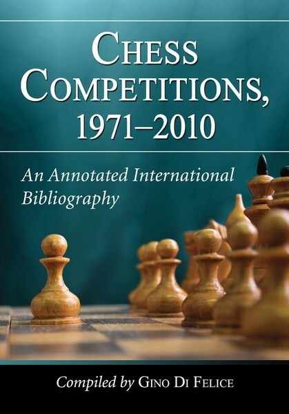 Chess Competitions, 1971-2010 An Annotated International Bibliography