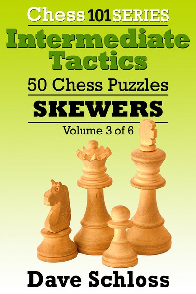 Intermediate Tactics: 50 Chess Puzzles - Skewers, Volume 3