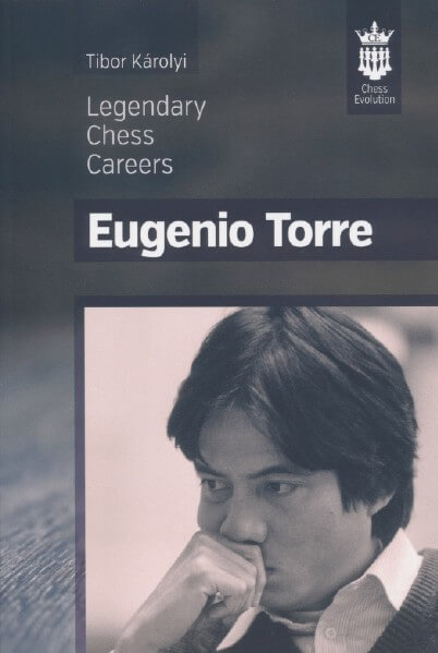 Eugenio Torre: Legendary Chess Careers