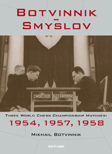 Botvinnik vs Smyslov. Three World Chess Championship Matches: 1954, 1957, 1958