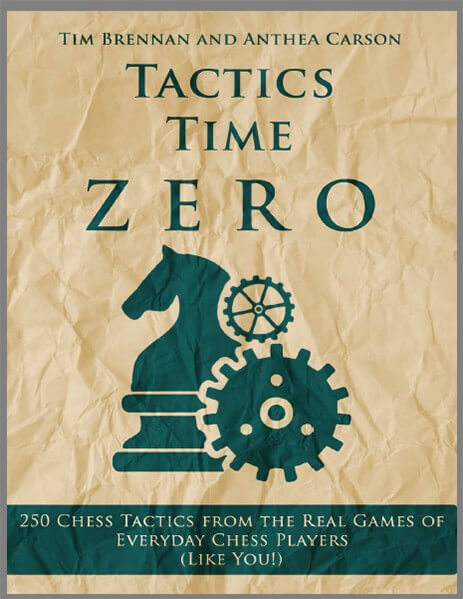 Tactics Time Zero: 250 Chess Tactics from the Real Games of Everyday Chess Players