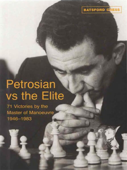 Petrosian vs the Elite: 71 Victories by the Master of Manoeuvre 1946-1983