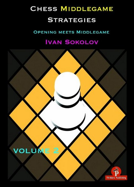 Chess Middlegame Strategies Volume 2: Opening meets Middlegame