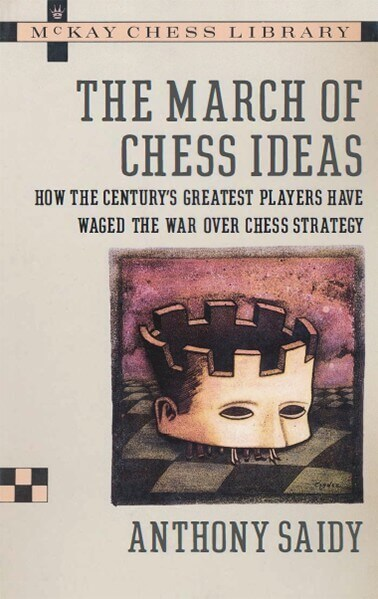 The March of Chess Ideas: How the Century's Greatest Players Have Waged the War Over Chess Strategy