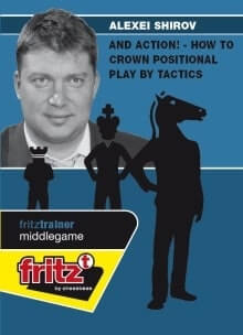 Fritz Trainer, Alexei Shirov, And Action! How To Crown Positional Play By Tactics