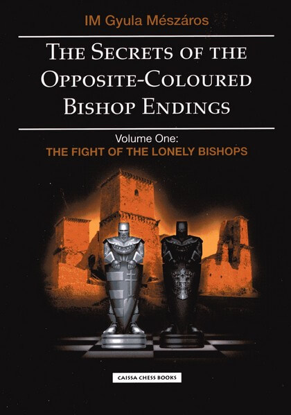 The Secrets of the Opposite-Coloured Bishop Ending. Volume One: The Fight for Lonely Bishops