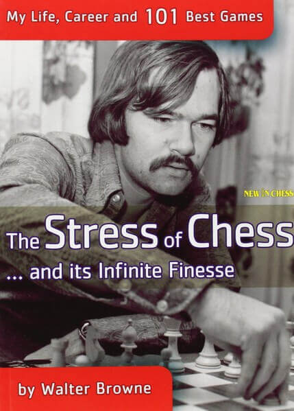 The Stress of Chess: My Life, Career and 101 Best Games