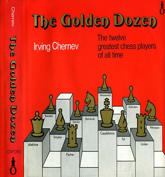 The Golden Dozen: The Twelve Greatest Chess Players Of All Time