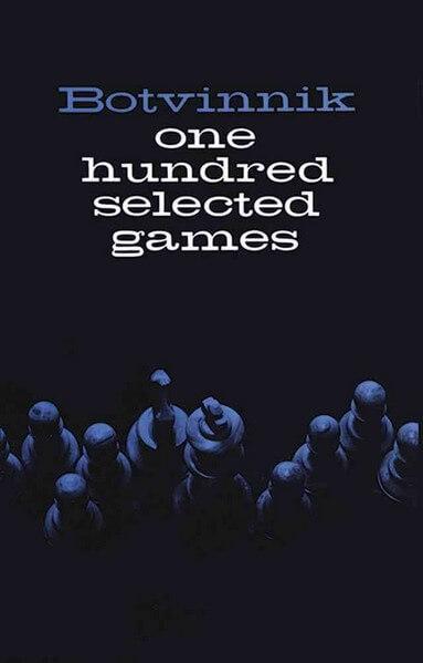 Botvinnik: One Hundred Selected Games
