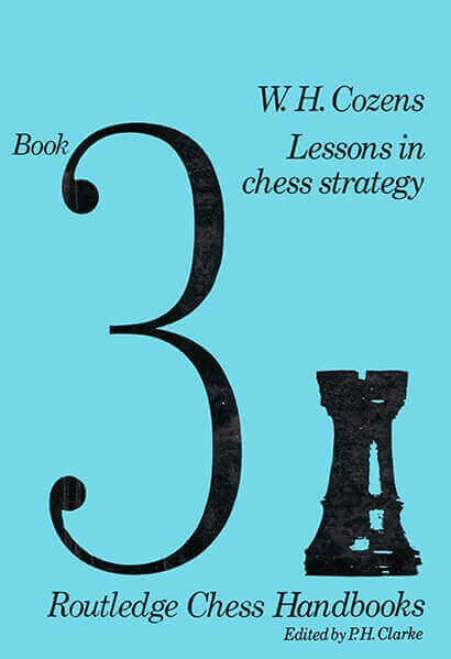 W.H. Cozens Lessons in Chess Strategy Book 3: Routledge Chess Handbooks