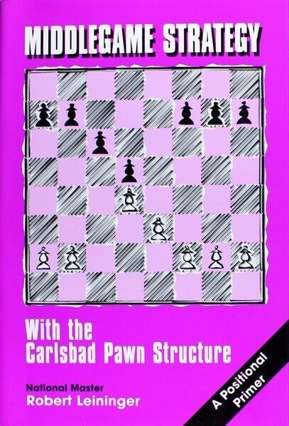 Middlegame Strategy: With the Carlsbad Pawn Structure