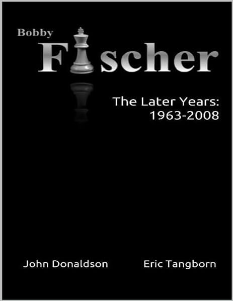 Bobby Fischer: The Later Years: 1963 - 2008