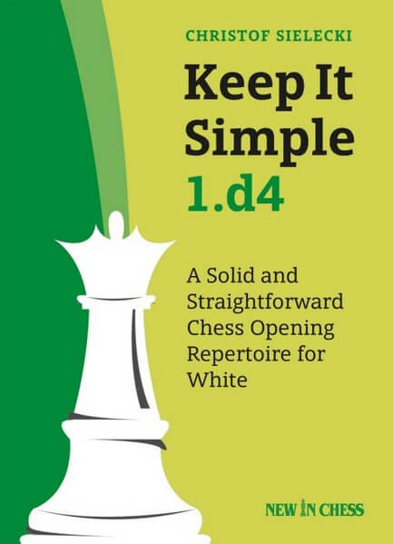 Keep it Simple: 1.d4: A Solid and Straightforward Chess Opening Repertoire for White
