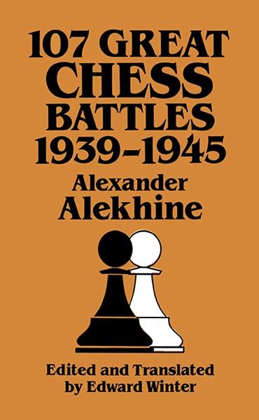 Alekhine Alexander: 107 Great Chess Battles: 1939-1945
