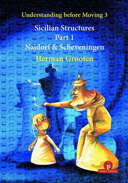 Understanding Before Moving. Volume 3: Sicilian Structures. Part 1: Najdorf & Scheveningen