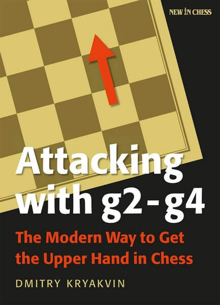 Attacking with G2 - G4: The Modern Way to Get the Upper Hand in Chess