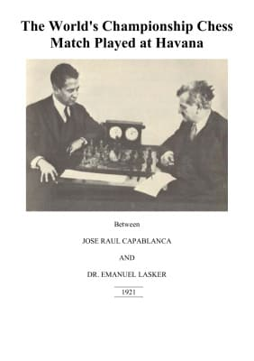 The World's Championship Chess Match Played at Havana: Capablanca - Lasker. Match 1921