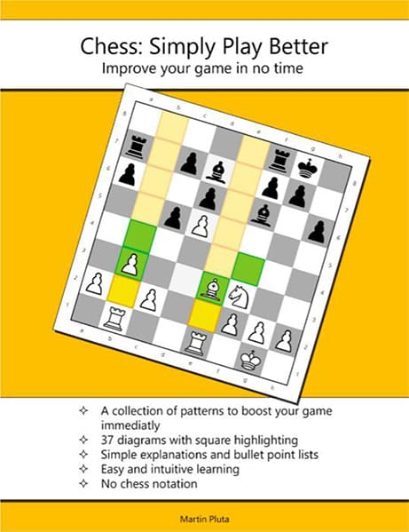 Chess: Simply Play Better. Improve Your Game In No Time